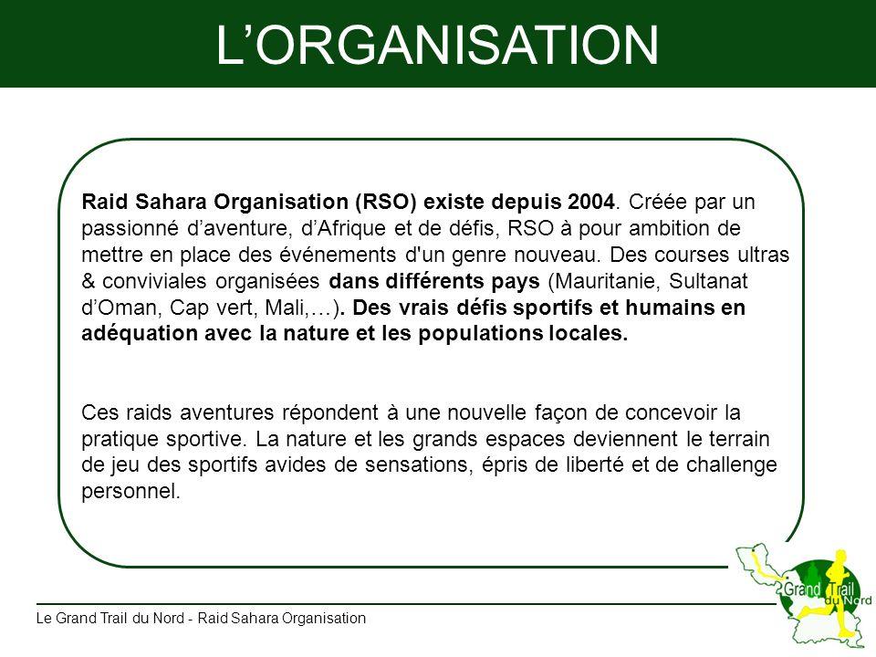 LORGANISATION Raid Sahara Organisation (RSO) existe depuis 2004. Créée par un passionné daventure, dAfrique et de défis, RSO à pour ambition de mettre