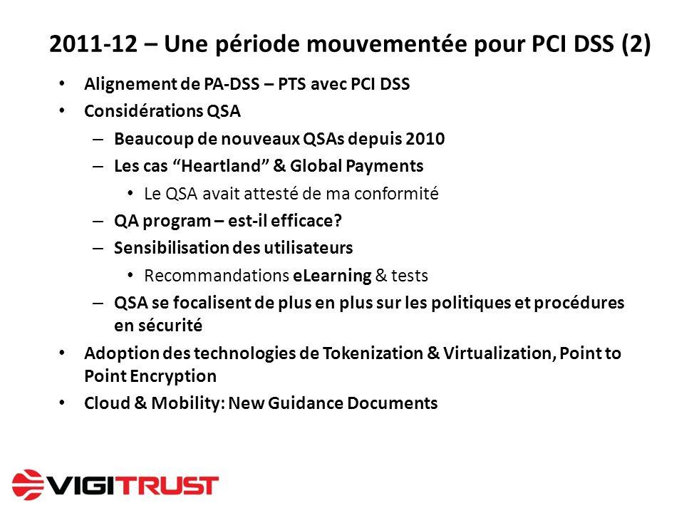 2011-12 – Une période mouvementée pour PCI DSS (2) Alignement de PA-DSS – PTS avec PCI DSS Considérations QSA – Beaucoup de nouveaux QSAs depuis 2010