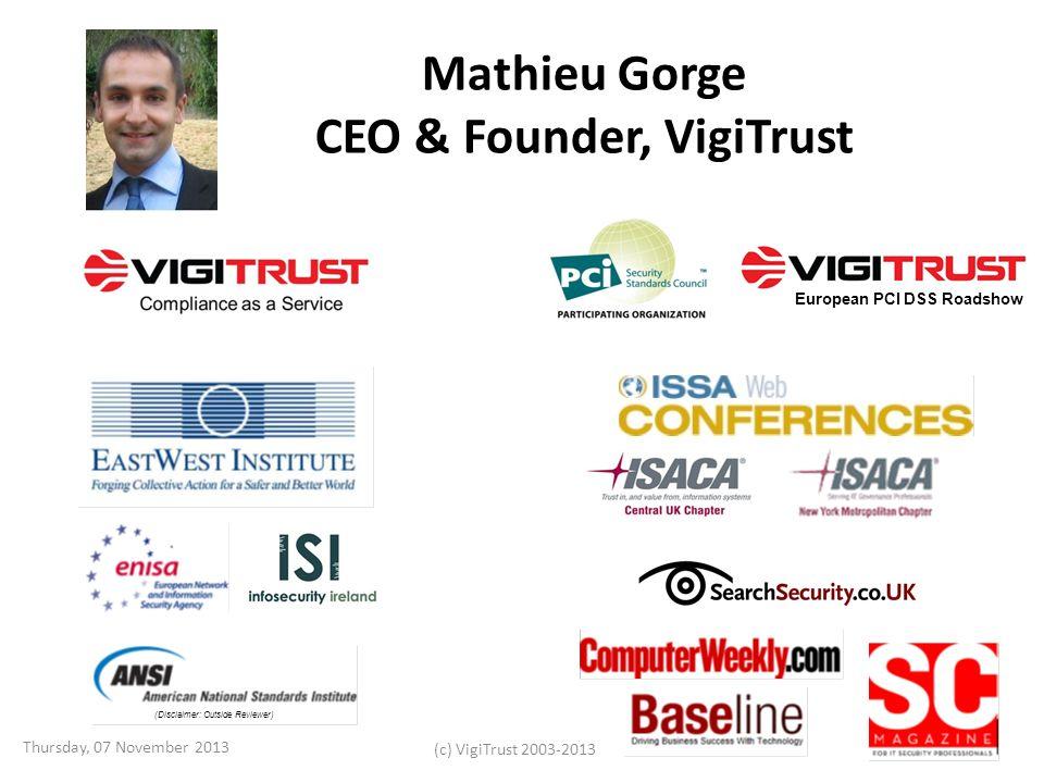 Mathieu Gorge CEO & Founder, VigiTrust Thursday, 07 November 2013 (c) VigiTrust 2003-2013 European PCI DSS Roadshow (Disclaimer: Outside Reviewer)