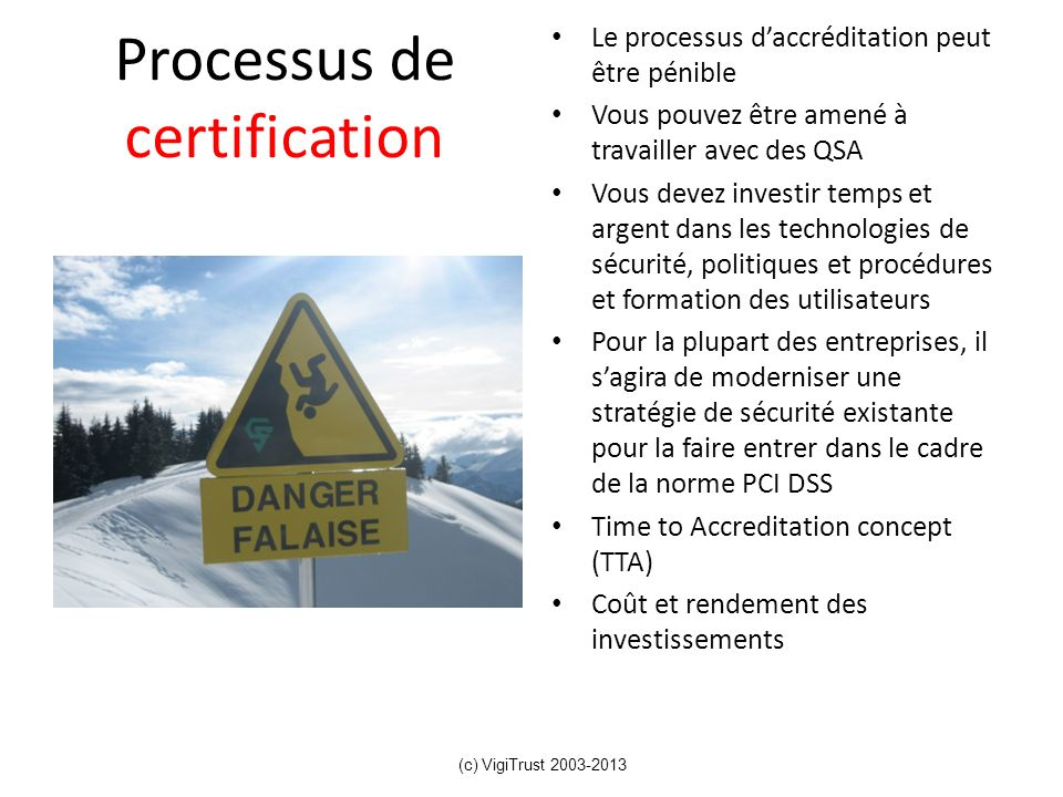 Processus de certification Le processus daccréditation peut être pénible Vous pouvez être amené à travailler avec des QSA Vous devez investir temps et