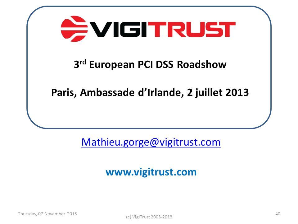 Thursday, 07 November 2013 (c) VigiTrust 2003-2013 40 Mathieu.gorge@vigitrust.com www.vigitrust.com 3 rd European PCI DSS Roadshow Paris, Ambassade dI