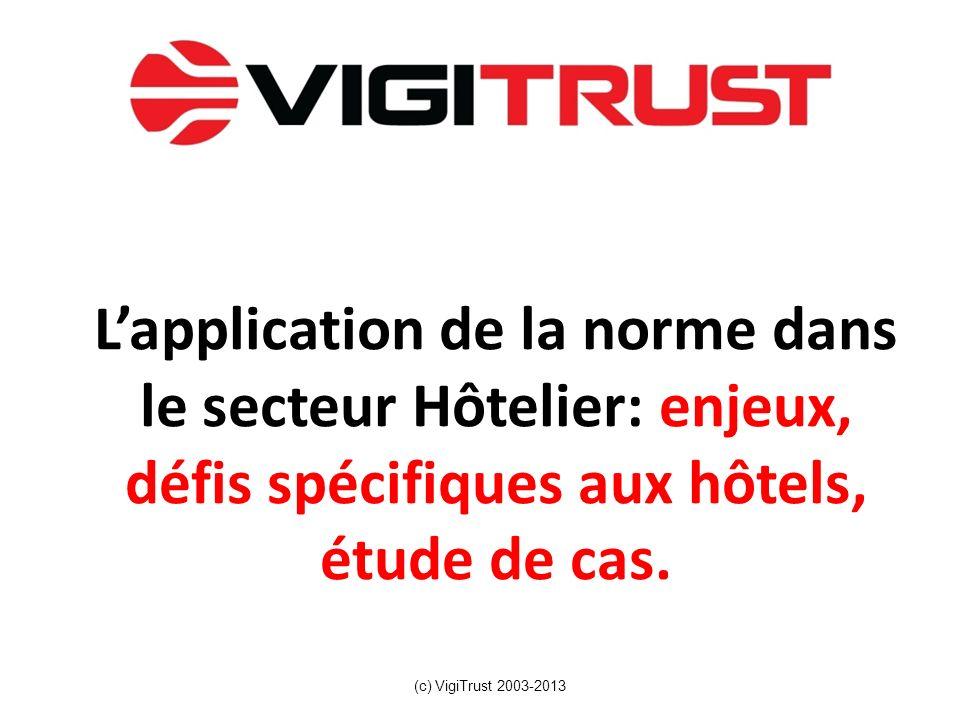 Lapplication de la norme dans le secteur Hôtelier: enjeux, défis spécifiques aux hôtels, étude de cas. (c) VigiTrust 2003-2013