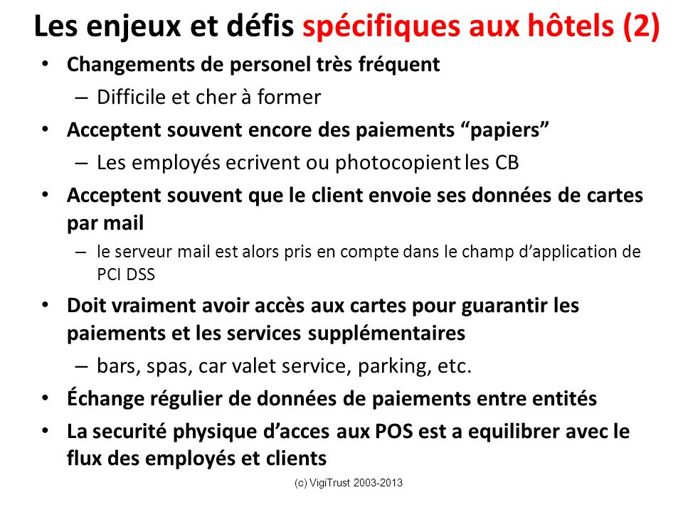 Les enjeux et défis spécifiques aux hôtels (2) Changements de personel très fréquent – Difficile et cher à former Acceptent souvent encore des paiemen