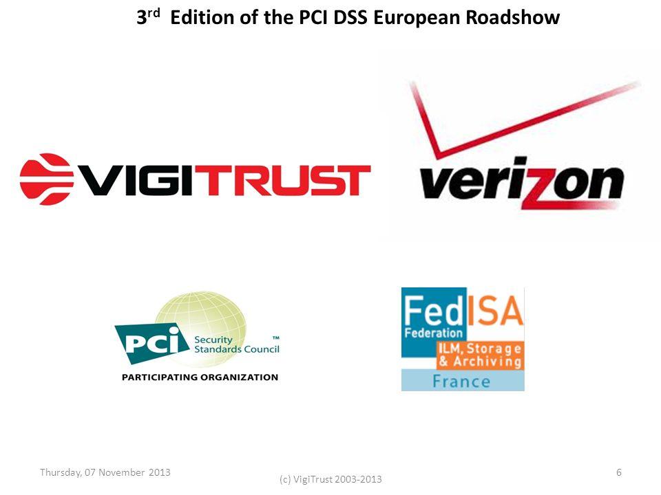 Thursday, 07 November 2013 (c) VigiTrust 2003-2013 6 3 rd Edition of the PCI DSS European Roadshow