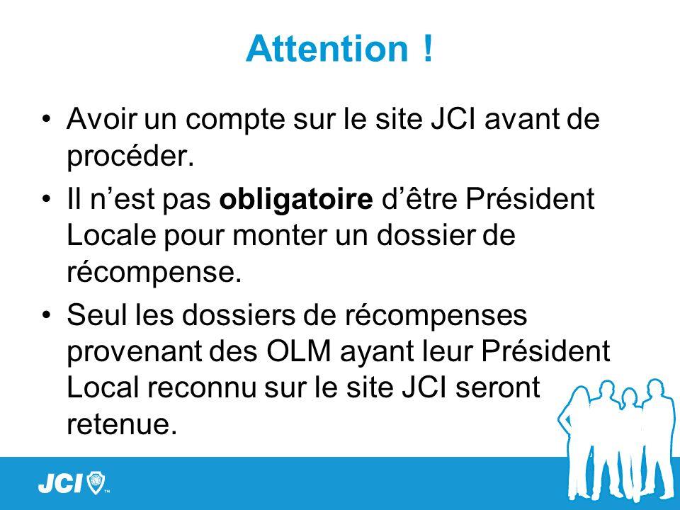 Attention ! Avoir un compte sur le site JCI avant de procéder. Il nest pas obligatoire dêtre Président Locale pour monter un dossier de récompense. Se