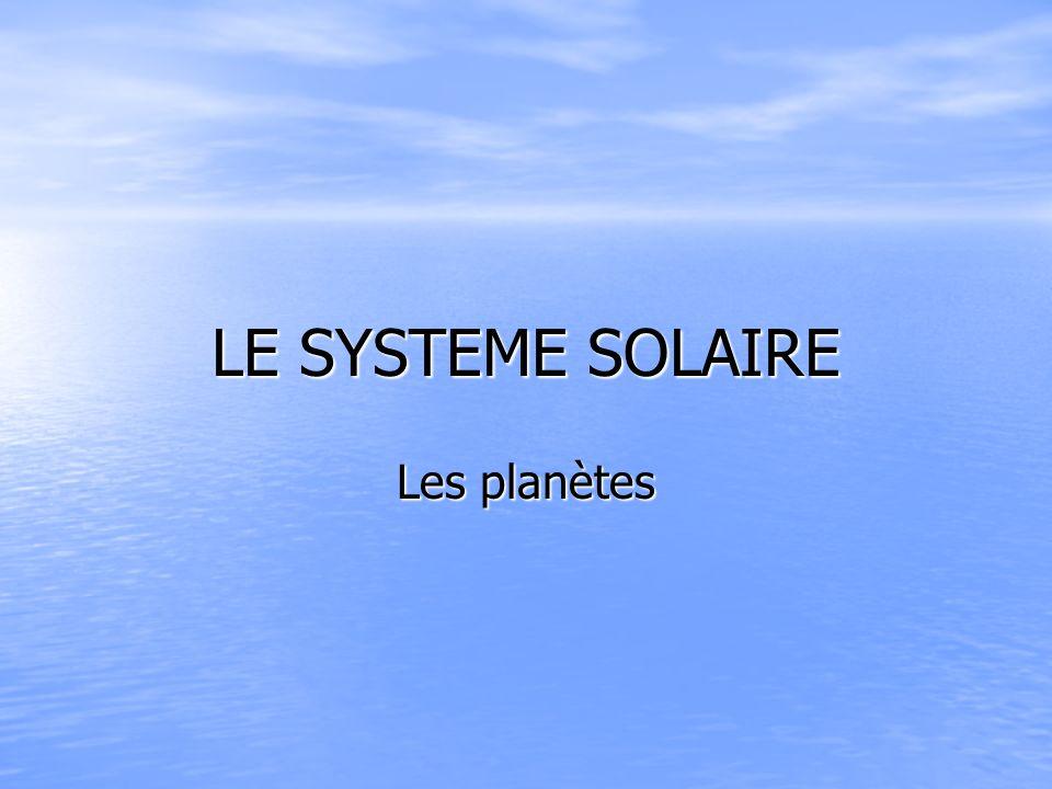 LE SYSTEME SOLAIRE Les planètes