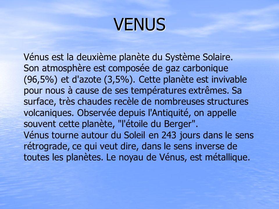 VENUS Vénus est la deuxième planète du Système Solaire. Son atmosphère est composée de gaz carbonique (96,5%) et d'azote (3,5%). Cette planète est inv