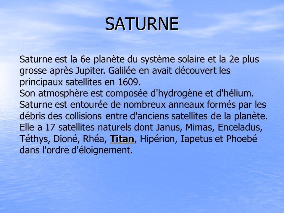 SATURNE Saturne est la 6e planète du système solaire et la 2e plus grosse après Jupiter. Galilée en avait découvert les principaux satellites en 1609.