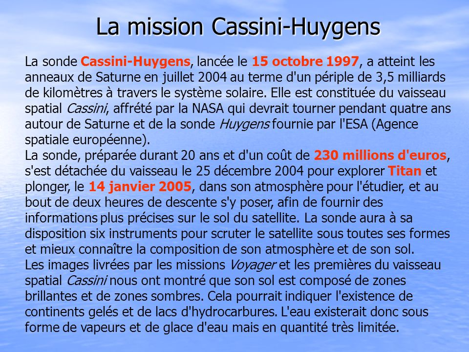 La sonde Cassini-Huygens, lancée le 15 octobre 1997, a atteint les anneaux de Saturne en juillet 2004 au terme d'un périple de 3,5 milliards de kilomè