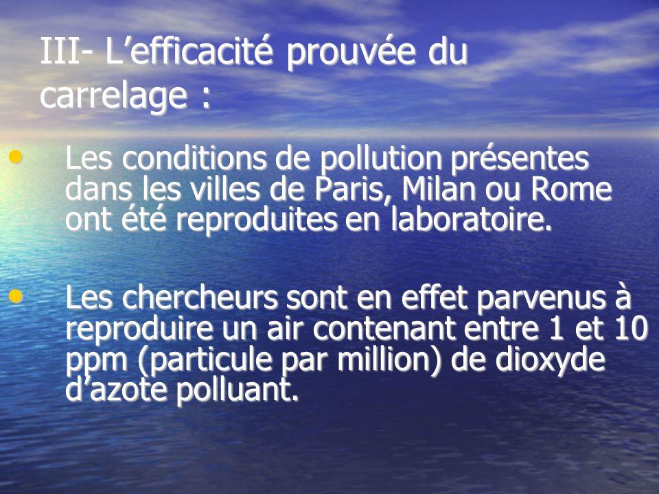 III- Lefficacité prouvée du carrelage : Les conditions de pollution présentes dans les villes de Paris, Milan ou Rome ont été reproduites en laboratoi