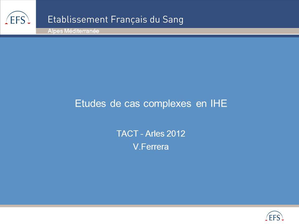 Alpes Méditerranée Etudes de cas complexes en IHE TACT - Arles 2012 V.Ferrera