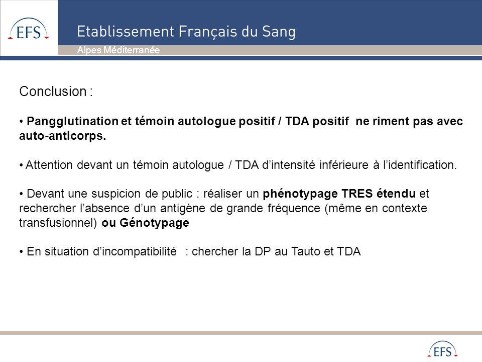 Alpes Méditerranée Conclusion : Pangglutination et témoin autologue positif / TDA positif ne riment pas avec auto-anticorps. Attention devant un témoi