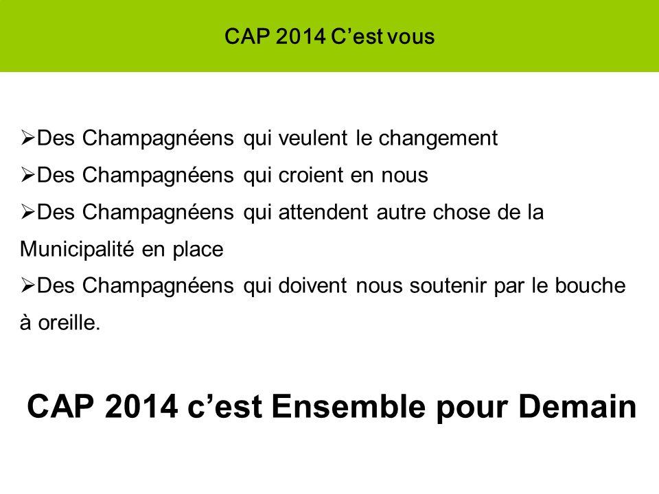 CAP 2014 Cest vous Des Champagnéens qui veulent le changement Des Champagnéens qui croient en nous Des Champagnéens qui attendent autre chose de la Mu