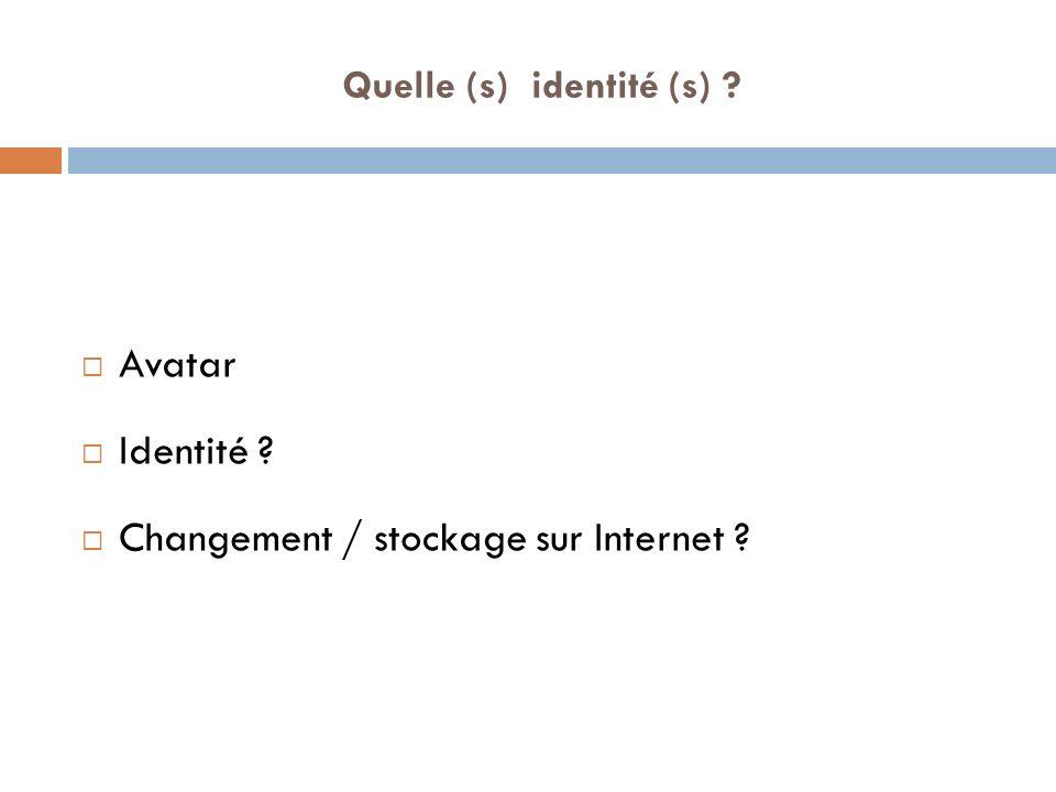 Quelle (s) identité (s) ? Avatar Identité ? Changement / stockage sur Internet ?