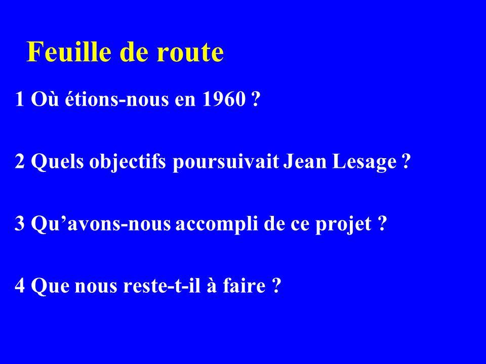Feuille de route 1 Où étions-nous en 1960 . 2 Quels objectifs poursuivait Jean Lesage .