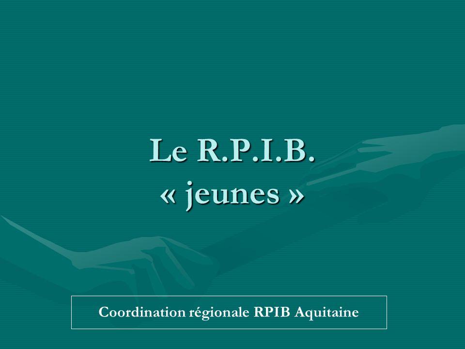 Le R.P.I.B. « jeunes » Coordination régionale RPIB Aquitaine