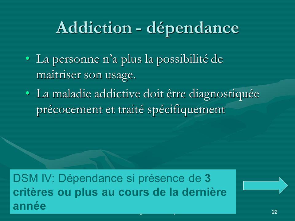 Addiction - dépendance La personne na plus la possibilité de maîtriser son usage.La personne na plus la possibilité de maîtriser son usage. La maladie