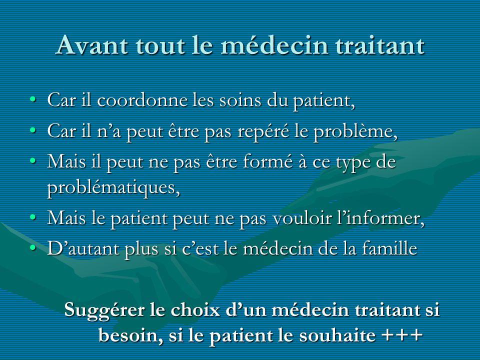 Avant tout le médecin traitant Car il coordonne les soins du patient,Car il coordonne les soins du patient, Car il na peut être pas repéré le problème