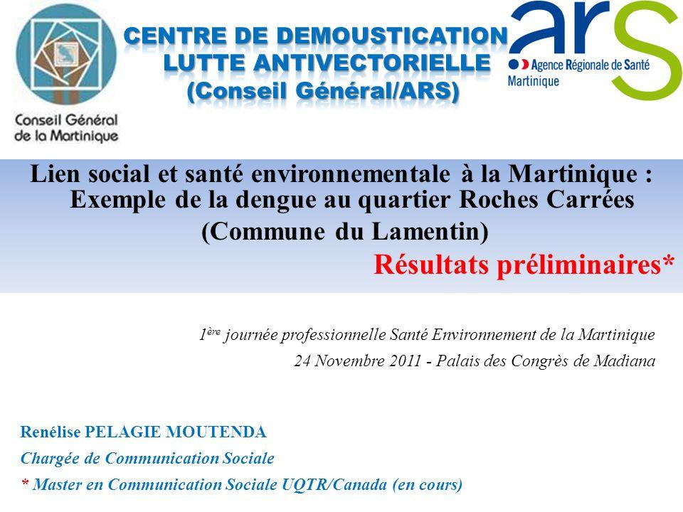 Lien social et santé environnementale à la Martinique : Exemple de la dengue au quartier Roches Carrées (Commune du Lamentin) Résultats préliminaires*
