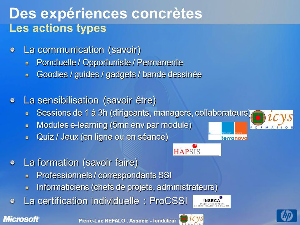 Des expériences concrètes Les actions types La communication (savoir) Ponctuelle / Opportuniste / Permanente Goodies / guides / gadgets / bande dessin