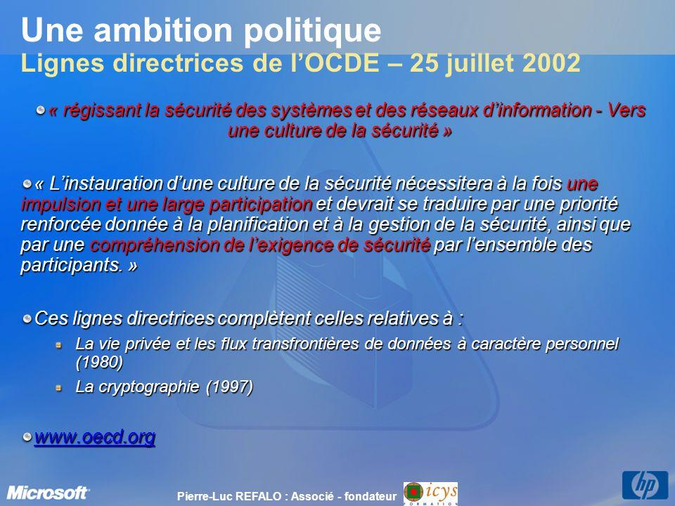 Une ambition politique Lignes directrices de lOCDE – 25 juillet 2002 « régissant la sécurité des systèmes et des réseaux dinformation - Vers une cultu