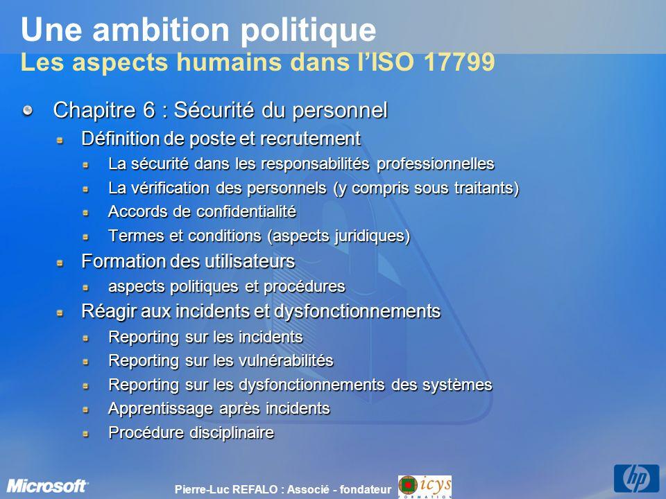 Une ambition politique Les aspects humains dans lISO 17799 Chapitre 6 : Sécurité du personnel Définition de poste et recrutement La sécurité dans les
