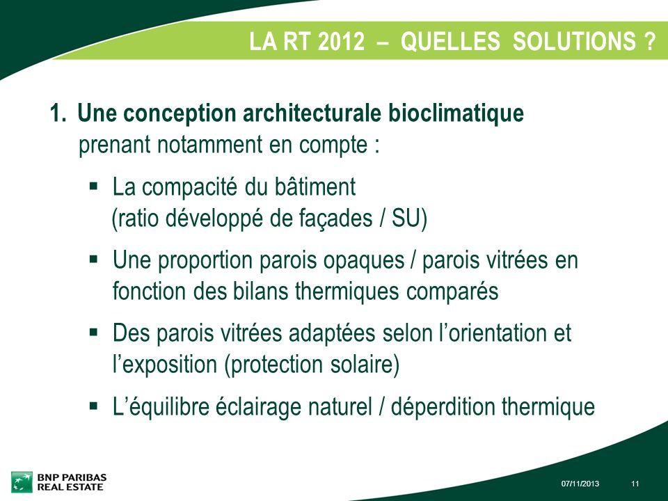 07/11/201311 LA RT 2012 – QUELLES SOLUTIONS ? 1. 1. Une conception architecturale bioclimatique prenant notamment en compte : La compacité du bâtiment