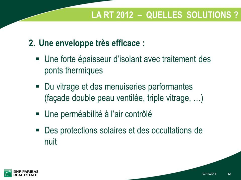 07/11/201312 LA RT 2012 – QUELLES SOLUTIONS ? 2.Une enveloppe très efficace : Une forte épaisseur disolant avec traitement des ponts thermiques Du vit
