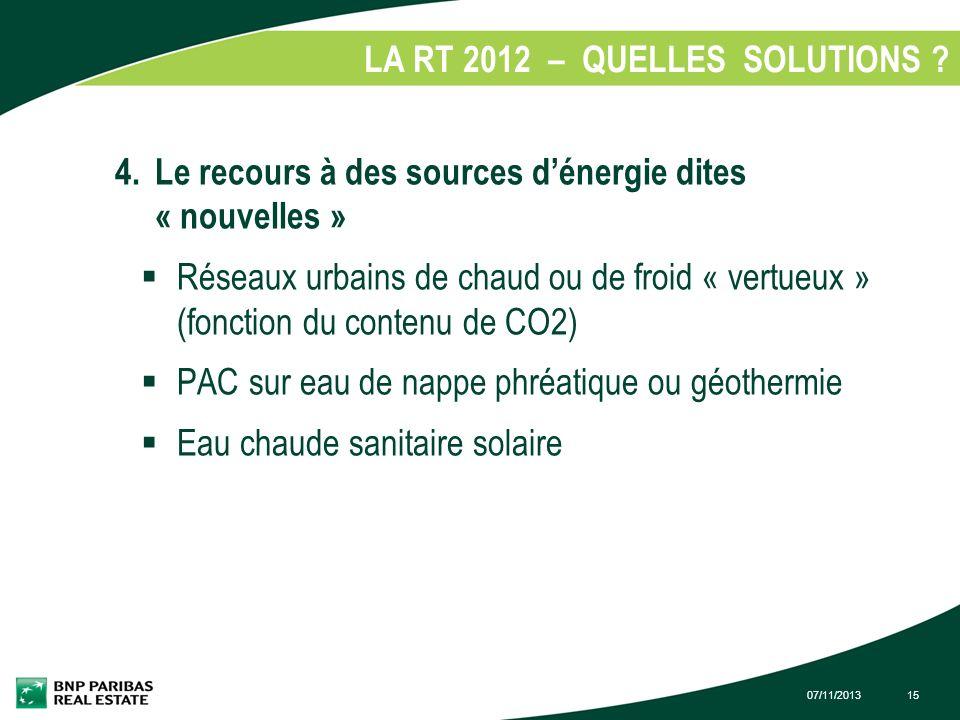 07/11/201315 LA RT 2012 – QUELLES SOLUTIONS ? 4.Le recours à des sources dénergie dites « nouvelles » Réseaux urbains de chaud ou de froid « vertueux