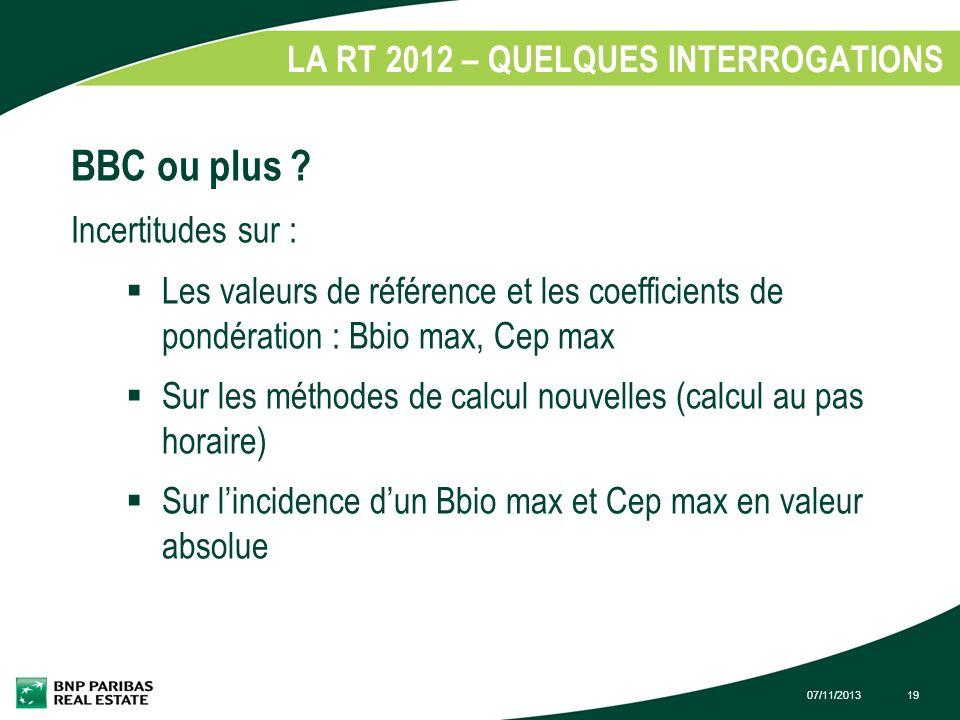 07/11/201319 LA RT 2012 – QUELQUES INTERROGATIONS 1. BBC ou plus ? Incertitudes sur : Les valeurs de référence et les coefficients de pondération : Bb