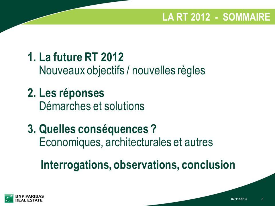 07/11/20132 LA RT 2012 - SOMMAIRE 1. 1. La future RT 2012 Nouveaux objectifs / nouvelles règles 2. Les réponses Démarches et solutions 3. Quelles cons