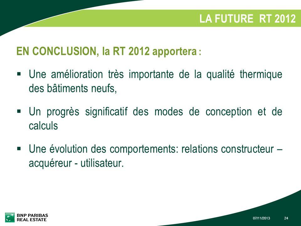 07/11/201324 LA FUTURE RT 2012 1. EN CONCLUSION, la RT 2012 apportera : Une amélioration très importante de la qualité thermique des bâtiments neufs,