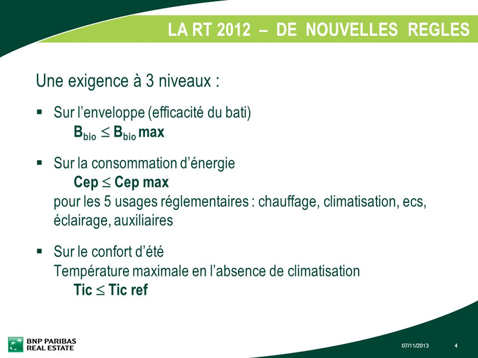 07/11/20134 LA RT 2012 – DE NOUVELLES REGLES 1. Une exigence à 3 niveaux : Sur lenveloppe (efficacité du bati) B bio B bio max Sur la consommation dén