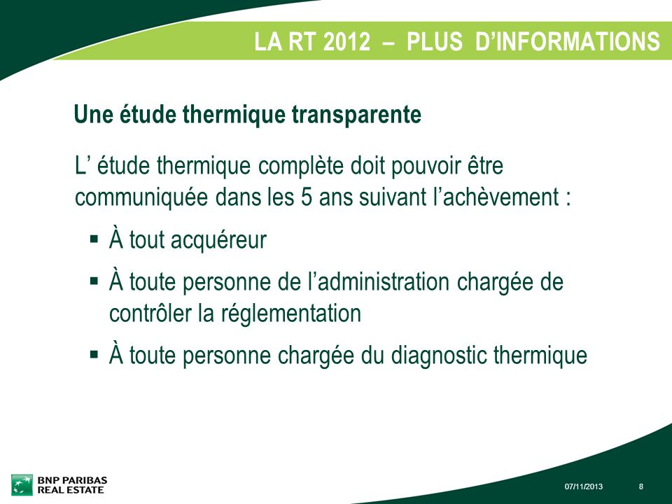 07/11/20138 LA RT 2012 – PLUS DINFORMATIONS 1. Une étude thermique transparente L étude thermique complète doit pouvoir être communiquée dans les 5 an
