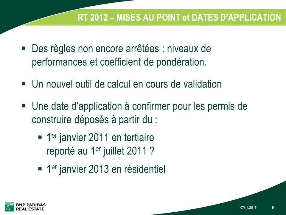 07/11/20139 RT 2012 – MISES AU POINT et DATES DAPPLICATION 1. Des règles non encore arrêtées : niveaux de performances et coefficient de pondération.