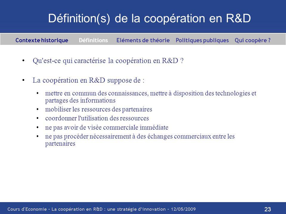 Cours d'Economie - La coopération en R&D : une stratégie dinnovation – 12/05/2009 23 Définition(s) de la coopération en R&D Qu'est-ce qui caractérise
