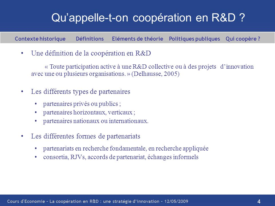 Cours d'Economie - La coopération en R&D : une stratégie dinnovation – 12/05/2009 4 Quappelle-t-on coopération en R&D ? Une définition de la coopérati