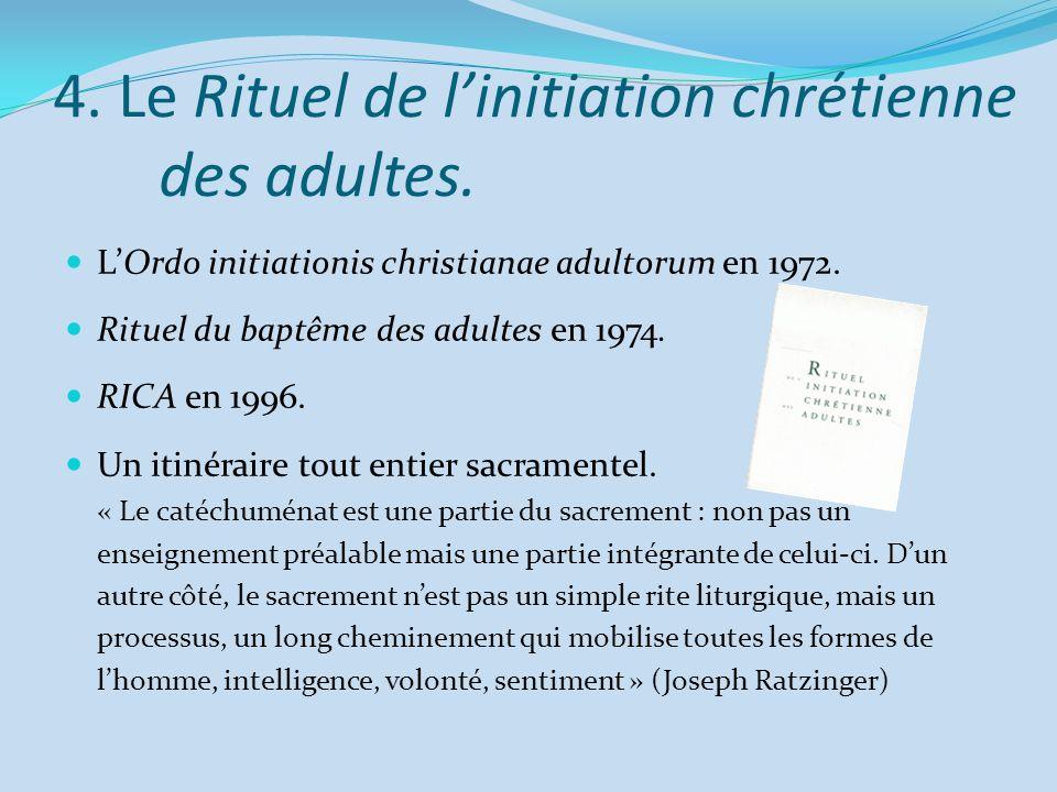 4. Le Rituel de linitiation chrétienne des adultes. LOrdo initiationis christianae adultorum en 1972. Rituel du baptême des adultes en 1974. RICA en 1