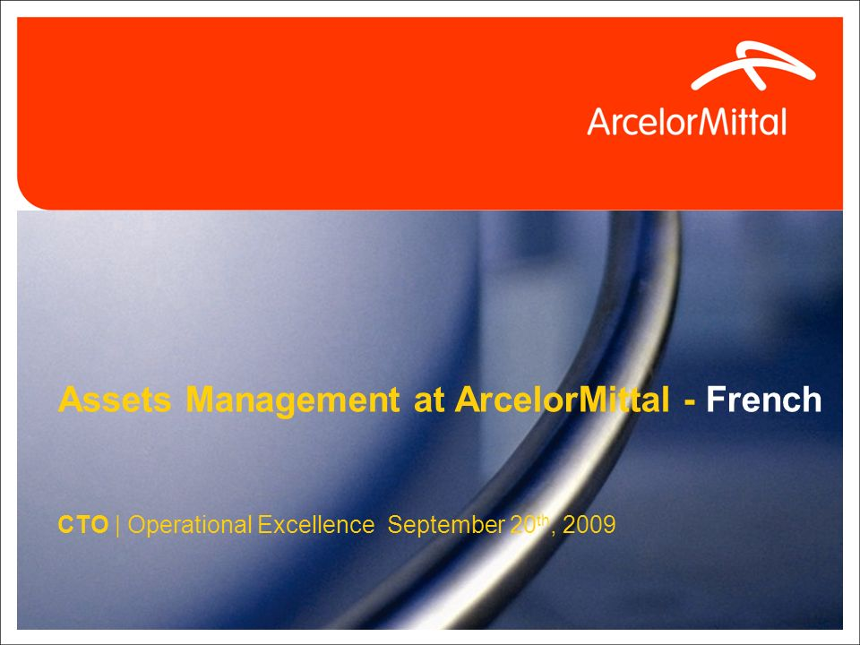 1 Assets Management at ArcelorMittal - French CTO | Operational Excellence September 20 th, 2009
