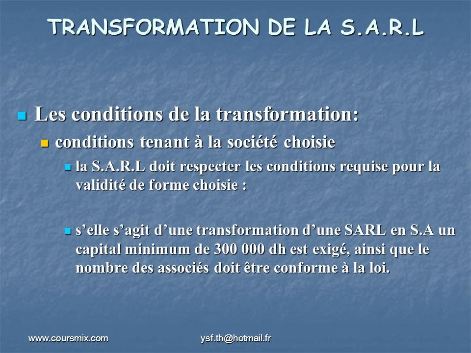 www.coursmix.comysf.th@hotmail.fr TRANSFORMATION DE LA S.A.R.L majorité majorité la décision de transformation doit être décidée par les associés à la majorité des trois quart des parts sociales.