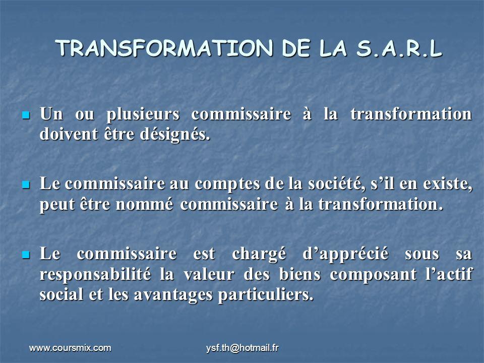www.coursmix.comysf.th@hotmail.fr TRANSFORMATION DE LA S.A.R.L Un ou plusieurs commissaire à la transformation doivent être désignés.