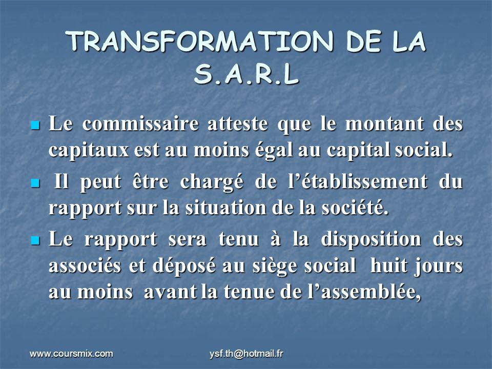 www.coursmix.comysf.th@hotmail.fr TRANSFORMATION DE LA S.A.R.L Le commissaire atteste que le montant des capitaux est au moins égal au capital social.
