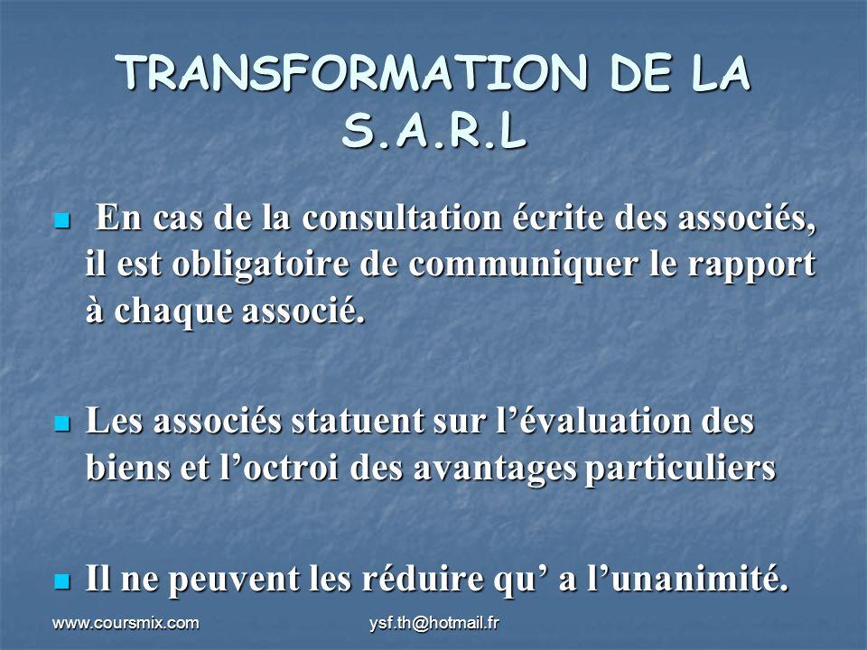 www.coursmix.comysf.th@hotmail.fr TRANSFORMATION DE LA S.A.R.L Effets de la transformation Effets de la transformation La transformation nentraîne pas la création dun être moral nouveau, cest une société dune autre forme juridique.