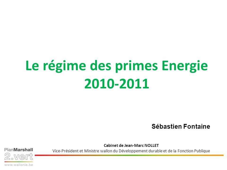 Primes à lénergie Dispositions pour 2010 et 2011 Bernard Monnier Chef de Cabinet adjoint Cabinet de Jean-Marc NOLLET Vice-Président et Ministre wallon