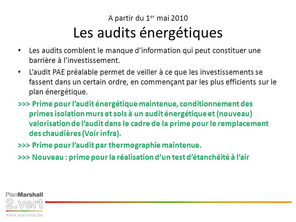 A partir du 1 er mai 2010 Les audits énergétiques Les audits comblent le manque dinformation qui peut constituer une barrière à linvestissement. Laudi