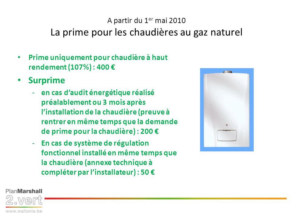 A partir du 1 er mai 2010 La prime pour les chaudières au gaz naturel Prime uniquement pour chaudière à haut rendement (107%) : 400 Surprime -en cas d