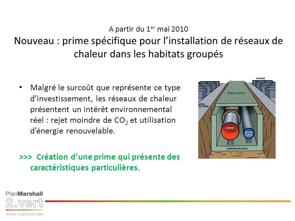 A partir du 1 er mai 2010 Nouveau : prime spécifique pour linstallation de réseaux de chaleur dans les habitats groupés Malgré le surcoût que représen