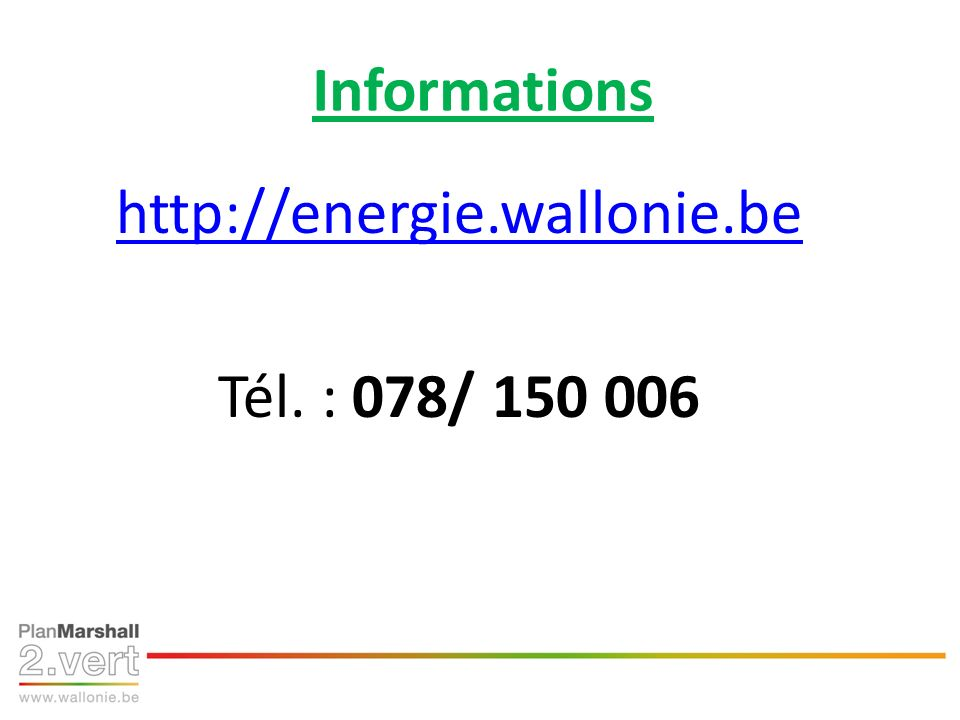 Informations http://energie.wallonie.be Tél. : 078/ 150 006