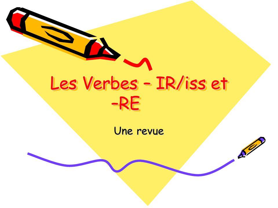 Les Verbes – IR/iss et –RE Une revue