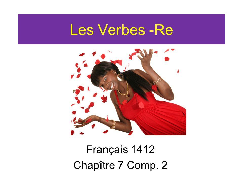Les Verbes -Re Français 1412 Chapître 7 Comp. 2